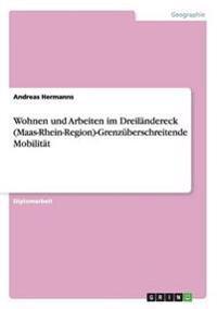Wohnen Und Arbeiten Im Dreilandereck (Maas-Rhein-Region)-Grenzuberschreitende Mobilitat