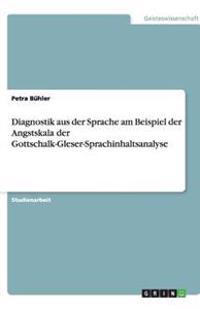 Diagnostik Aus Der Sprache Am Beispiel Der Angstskala Der Gottschalk-Gleser-Sprachinhaltsanalyse