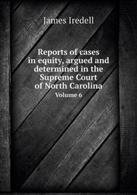 Reports of Cases in Equity, Argued and Determined in the Supreme Court of North Carolina Volume 6