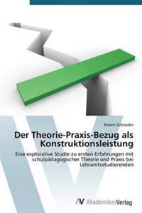 Der Theorie-Praxis-Bezug ALS Konstruktionsleistung