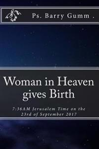Woman in Heaven Gives Birth: 7:36am Jerusalem Time on the 23rd of September 2017