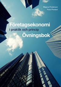 Företagsekonomi - i praktik och princip Övningsbok