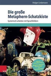 Die Grosse Metaphern-Schatzkiste: Systemisch Arbeiten Mit Sprachbildern
