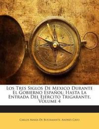 Los Tres Siglos De Mexico Durante El Gobierno Español: Hasta La Entrada Del Ejército Trigarante, Volume 4