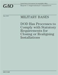 Military Bases: Dod Has Processes to Comply with Statutory Requirement for Closing or Realigning Installations