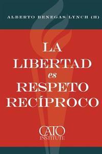 La Libertad Es Respeto Reciproco