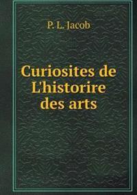 Curiosites de L'Historire Des Arts