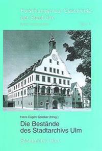 Die Bestande Des Stadtarchivs Ulm: Kommentierte Gesamtubersicht