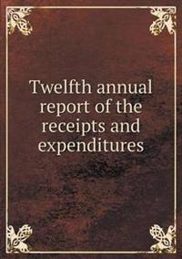 Twelfth Annual Report of the Receipts and Expenditures