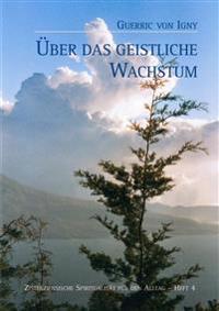 Zisterziensische Spiritualitat Fur Den Alltag / Guerric Von Igny, Uber Das Geistliche Wachstum: Zisterziensische Spirualitat Fur Den Alltag Bd. 4