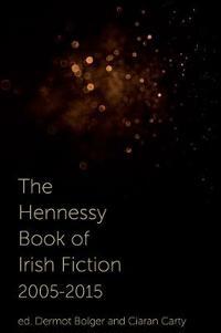 Hennessy Book of Irish Fiction 2005-2015