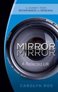 Mirror, Mirror: A Reflected Life