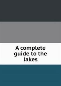 A Complete Guide to the Lakes