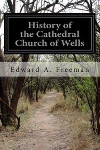 History of the Cathedral Church of Wells
