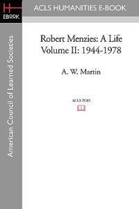 Robert Menzies: A Life Volume II: 1944-1978