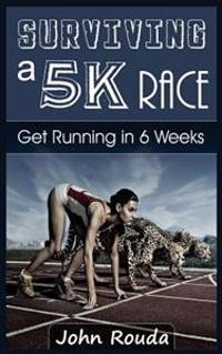 Surviving a 5k Race: Get Running in 6 Weeks