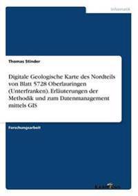 Digitale Geologische Karte Des Nordteils Von Blatt 5728 Oberlauringen (Unterfranken). Erlauterungen Der Methodik Und Zum Datenmanagement Mittels GIS