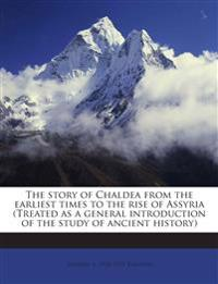 The story of Chaldea from the earliest times to the rise of Assyria (Treated as a general introduction of the study of ancient history)