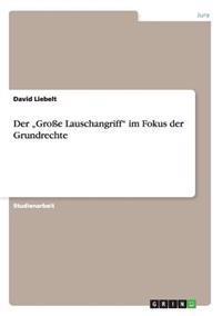 """Der """"Groe Lauschangriff"""" Im Fokus Der Grundrechte"""