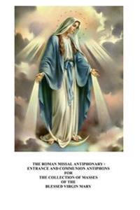 The Roman Missal Antiphonary: Entrance and Communion Antiphons for the Collection of Masses of the Blessed Virgin Mary