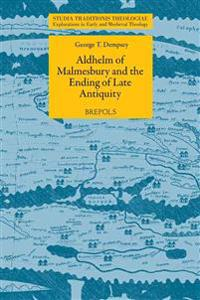 Aldhelm of Malmesbury and the Ending of Late Antiquity