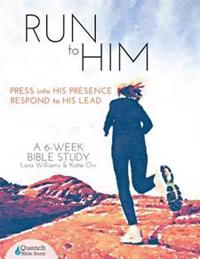 Run to Him: Press Into His Presence, Respond to His Lead