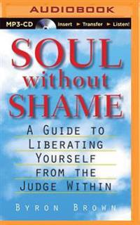 Soul Without Shame: Soul Without Shame: A Guide to Liberating Yourself from the Judge Within