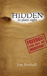Hidden in Plain Sight: Freedom from Guilt and Inadequacy