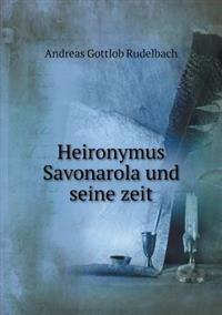 Heironymus Savonarola Und Seine Zeit