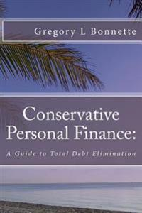 Conservative Personal Finance: A Guide to Total Debt Elimination