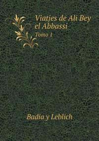 Viatjes de Ali Bey El Abbassi Tomo 1