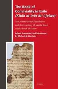 The Book of Conviviality in Exile (Kitāb Al-īnās Bi-ʾl-Jalwa): The Judaeo-Arabic Translation and Commentary of Saadia Gaon on the