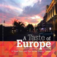 A Taste of Europe: A Travel Diary and Tips for the Unwary Traveler.