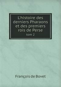 L'Histoire Des Derniers Pharaons Et Des Premiers Rois de Perse Tom 2