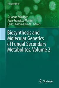 Biosynthesis and Molecular Genetics of Fungal Secondary Metabolites