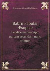 Babrii Fabulae Aesopeae E Codice Manuscripto Partem Secundam Nunc Primum