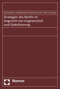 Strategien Des Rechts Im Angesicht Von Ungewissheit Und Globalisierung