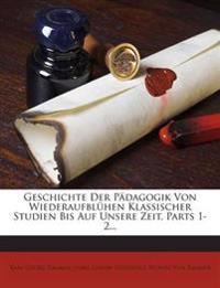 Geschichte Der Pädagogik Von Wiederaufblühen Klassischer Studien Bis Auf Unsere Zeit, Parts 1-2...
