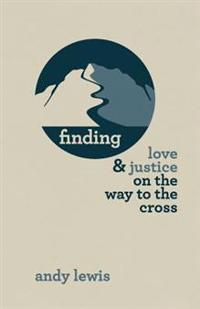 Finding Love and Justice on the Way to the Cross: Meditations and Journal for the Season of Lent