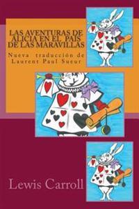 Las Aventuras de Alicia En El Pais de Las Maravillas: Nueva Traduccion de Laurent Paul Sueur
