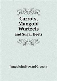 Carrots, Mangold Wurtzels and Sugar Beets