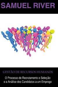 Gestão de Recursos Humanos: O Processo de Recrutamento E Seleção E a Análise DOS Candidatos a Um Emprego