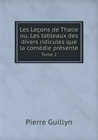 Les Lecons de Thalie Ou, Les Tableaux Des Divers Ridicules Que La Comedie Presente Tome 2