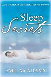 Sleep Secrets: How to Get the Good Night Sleep You Deserve