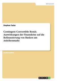 Contingent Convertible Bonds. Auswirkungen Der Finanzkrise Auf Die Refinanzierung Von Banken Am Anleihenmarkt