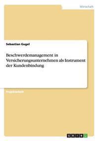 Beschwerdemanagement in Versicherungsunternehmen ALS Instrument Der Kundenbindung