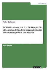 """Judith Hermanns """"Alice"""" - Ein Beispiel Fur Die Anhaltende Tendenz Imageorientierter Literaturrezeption in Den Medien"""