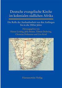 Deutsche Evangelische Kirche Im Kolonialen Sudlichen Afrika: Die Rolle Der Auslandsarbeit Von Den Anfangen Bis in Die 1920er Jahre