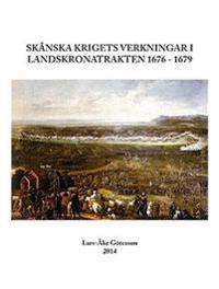 Skånska krigets verkningar i Landskronatrakten 1676 - 1679 - Lars-Åke Götesson pdf epub