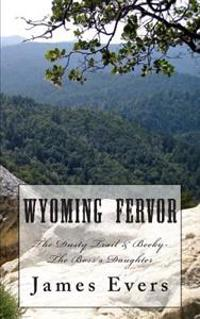 Wyoming Fervor: The Dusty Trail & Becky-The Boss's Daughter